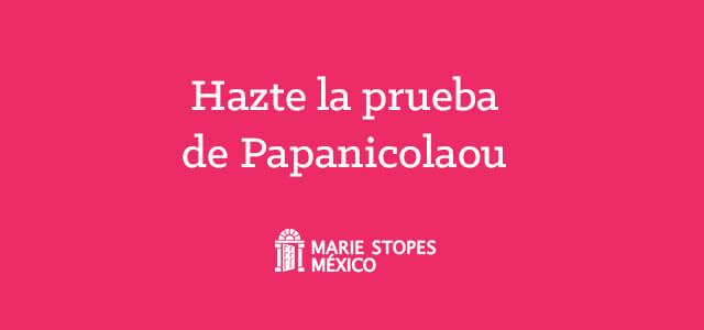 Hazte la prueba Papanicolaou